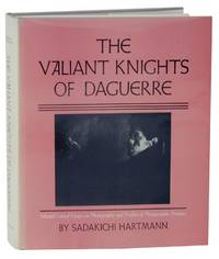 The Valiant Knights of Daguerre: Selected Critical Essays on Photography adn Profiles of...