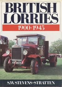 British Lorries 1900 - 1945 by Stevens - Stratten. S.W - 1st Edition - 1988 - from Dereks Transport Books and Biblio.co.uk
