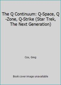 The Q Continuum: Q-Space, Q-Zone, Q-Strike (Star Trek, The Next Generation) by  Greg Cox - Hardcover - 1998 - from ThriftBooks (SKU: G1568659547I5N00)