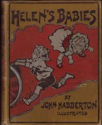 image of HELEN'S BABIES: Some account of their ways, innocent, crafty, angelic, impish, witching and repulsive. A partial record of their actions during ten days of their existence.