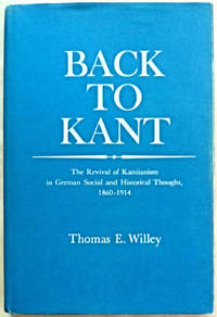 Back to Kant: The Revival of Kantianism in German Social and Historical Thought, 1860-1914