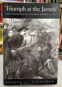 Triumph at the James: The Checkmate of General Robert E. Lee