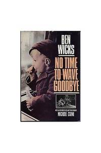 No time to wave goodbye by Ben Wicks - Hardcover - 1988 - from hobshop and Biblio.co.uk