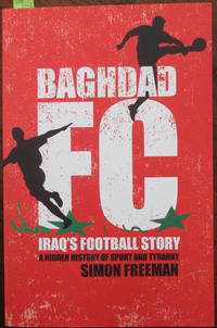 Baghdad FC: Iraq's Football Story - A Hidden History of Sport and Tyranny