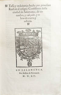 Tassa y ordenança hecha por provision Real en el insigne Consistorio desta ciudad de Salamanca, de corambre, y calçado, y obras de cuero, y odreria.