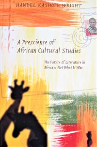 image of A Prescience of African Cultural Studies: The Future of Literature in Africa is Not What It Was. Signed Copy