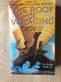 THE ROOF OF VOYAGING (BOOK 1: THE NAVIGATOR KINGS) by  Garry Kilworth - Paperback - from Books of Smaug (SKU: 12051)