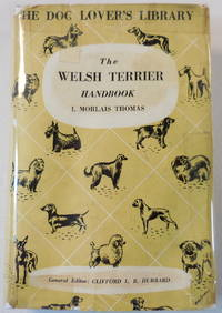 The Welsh Terrier (Daeargi Cymraeg) Handbook. Giving the Origin and History of the Breed, Its Show Career, Its Points and Breeding