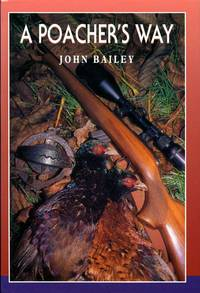 A Poacher's Way by John Bailey - First Edition - 1995 - from Godley Books and Biblio.com