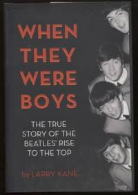 When They Were Boys ;  The True Story of the Beatles' Rise to the Top  The  True Story of the Beatles' Rise to the Top by  Larry Kane - First Edition; First Printing - 2013 - from E Ridge fine Books and Biblio.co.uk
