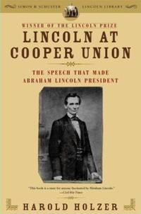 Lincoln at Cooper Union : The Speech That Made Abraham Lincoln President