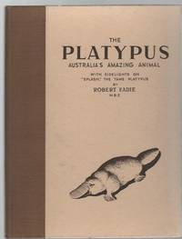 """The Life and Habits of the Platypus With sidelights on """"Splash"""" the Tame Platypus."""