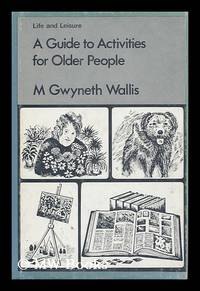 A Guide to Activities for Older People / by M. Gwyneth Wallis