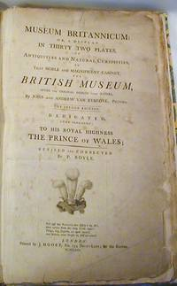 Museum Britannicum or a display in 32 plates in Antiquities and Natural Curiosities in that noble...