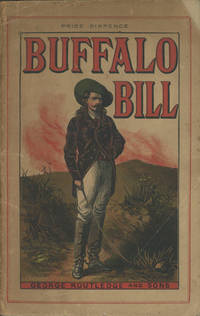 """""""BUFFALO BILL"""" (THE HON. WILLIAM F. CODY), RIDER AND REVOLVER SHOT; PONY EXPRESS RIDER; TEAMSTER; BUFFALO HUNTER; GUIDE AND SHOT. A FULL ACCOUNT OF HIS ADVENTUROUS LIFE WITH THE ORIGIN OF HIS """"WILD WEST"""" SHOW"""