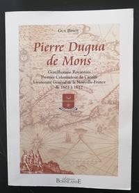 Pierre Dugua de Mons, gentilhomme royannais, premier colonisateur du Canada, Lieutenant général de la Nouvelle-France de 1603 â 1612