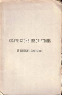 Grave Stone Inscriptions At Salisbury, Connecticut: Inscriptions at Salisbury Center, Lime Rock, Etc.