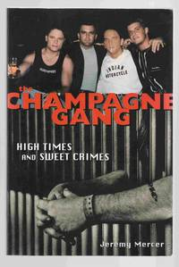 The Champagne Gang High Times and Sweet Crimes