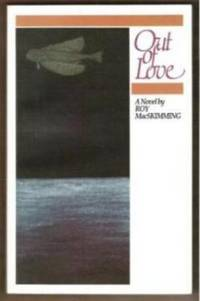 OUT OF LOVE by  Roy MacSkimming - Paperback - Signed First Edition - 1993 - from Riverwood's Books (SKU: 9645)