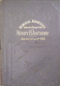 Memorial Addresses on the Life and Character of Henry Bowen Anthony (A  Senator from Rhode Island)