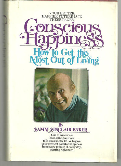 CONSCIOUS HAPPINESS How to Get the Most out of Living, Baker, Samm Sinclair