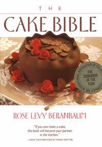 The Cake Bible by Dean G. Bornstein; Rose Levy Beranbaum - 1988
