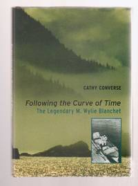 Following the Curve of Time  The Legendary M. Wylie Blanchet