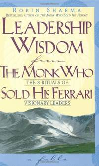 image of Leadership Wisdom From The Monk Who Sold His Ferrari: The Eight Rituals of Visionary Leaders