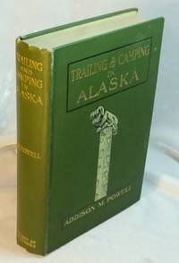 Trailing and Camping in Alaska by  Addison M Powell - First British Edition  - 1910  - from Neil Williams, Bookseller and Biblio.com