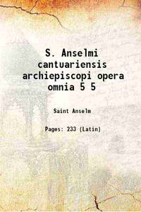 S. Anselmi cantuariensis archiepiscopi opera omnia Volume 5 1938