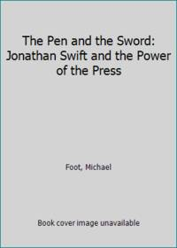 image of The Pen and the Sword: Jonathan Swift and the Power of the Press
