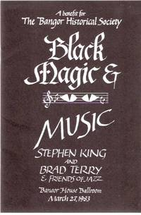 Black Magic and Music -A Benefit for the Bangor Historical Society --- Stephen King and Brad Terry and Friends of Jazz, Bangor House Ballroom, March 27, 1983 ---a Signed Copy