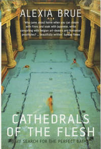 Cathedrals of the Flesh: My Search for the Perfect Bath by Alexia Brue - Paperback - from The Saint Bookstore and Biblio.co.uk