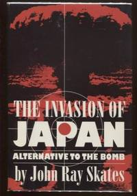The Invasion of Japan ; Alternative to the Bomb Alternative to the Bomb