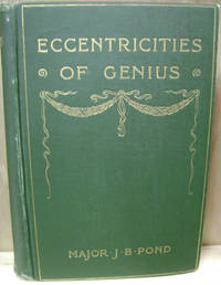Eccentricities of Genius:  Memories of Famous Men and Women of the  Platform and Stage