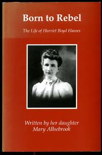 Born to Rebel; The Life of Harriet Boyd Hawes