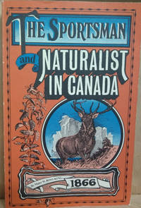image of The Sportsman and Naturalist in Canada:  Or Notes on the Natural History  of the Game Birds, and Fish of That Country