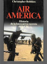 Air America ( Historia De La Linea Aerea Secreta De La Cia ) Spanish Language Text by Christopher Robbins - Paperback - First Edition - 1986 - from Thomas Savage, Bookseller and Biblio.com