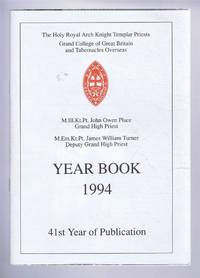 The Holy Royal Arch Knight Templar Priests. Grand College of England and Wales and its Tabernacles Overseas. Year Book 1994. 41st Year of Publication
