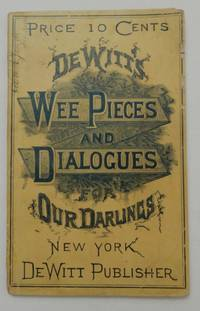 De Witt's wee pieces and dialogues for our darlings : being a choice collection of golden...