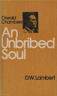 Oswald Chambers: An Unbribed Soul