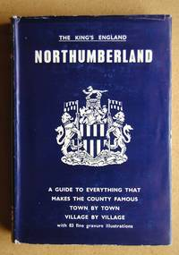 The King's England: Northumberland. England's Farthest North.