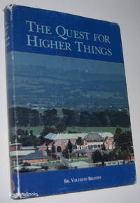 THE QUEST FOR HIGHER THINGS: A History of the Marist Brothers' Hundred Years in Kilmore, with Special Attention to the Foundation and Development of Assumption College