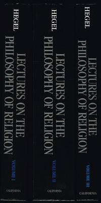 Lectures on the Philosophy of Religion (COMPLETE THREE VOLUME SET) - Volume I: Introduction and The Concept of Religion; Volume II: Determinate Religion; Volume III: The Consummate Religion