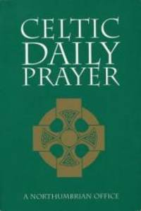 Celtic Daily Prayer: A Northumbrian Office
