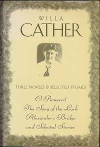 Willa Cather: Three Novels & Selected Stories