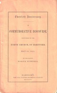 Twentieth Anniversary: A Commemorative Discourse, Delivered in the North Church, of Hartford, May 22, 1853