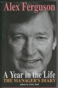 A Year in the Life by  Alex Ferguson - First UK edition - from Alpha 2 Omega Books and Biblio.co.uk
