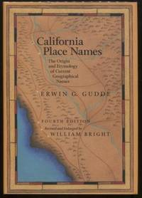California Place Names ;  The Origin and Etymology of Current Geographical  Names, Fourth edition  The Origin and Etymology of Current Geographical  Names, Fourth edition