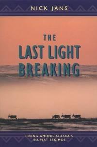 The Last Light Breaking  Living Among Alaska's Inupiat Eskimos